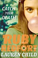 Catch Your Death (Ruby Redfort #3)