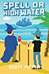 Spell or High Water by Scott  Meyer