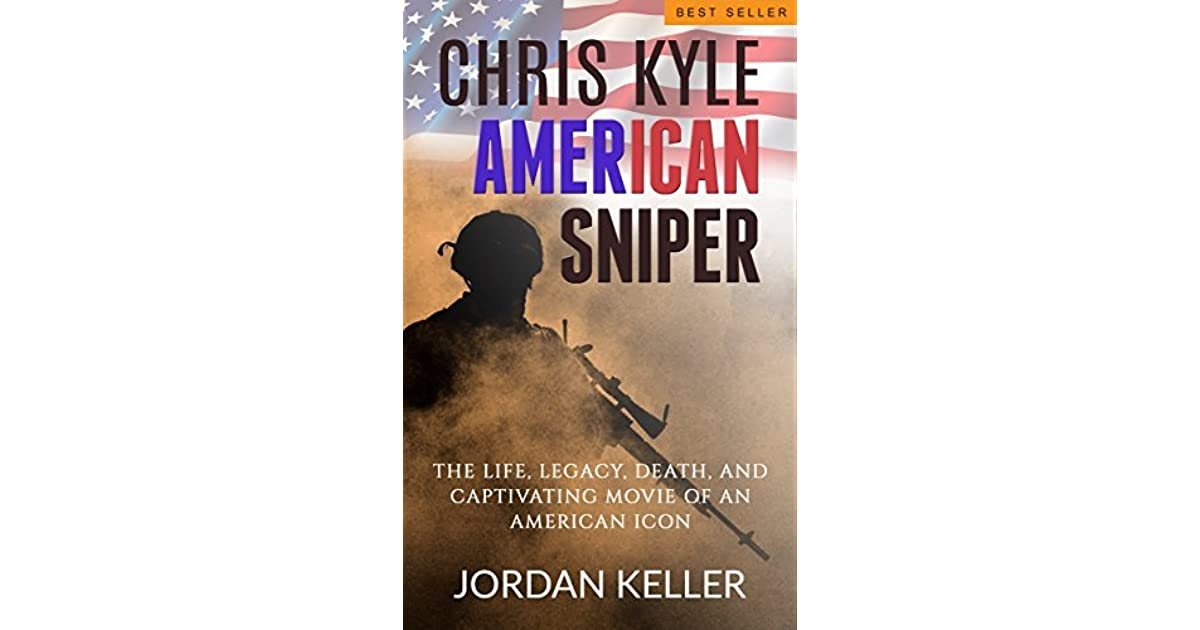Chris Kyle, American Sniper: The Life, Legacy, Death, and
