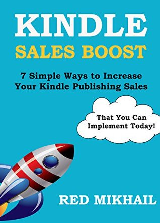 KINDLE SALES BOOST - For Fiction & Non-Fiction Books: 7 Simple Ways to Increase Your Kindle Publishing Sales (That You Can Implement Today!)
