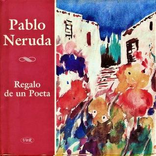 Regalo De Un Poeta By Pablo Neruda