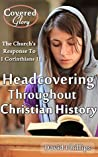Headcovering Throughout Christian History: The Church's Response to 1 Corinthians 11:2-16 (Covered Glory)