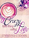 A Crazy Little Thing Called Love by Christina C. Jones