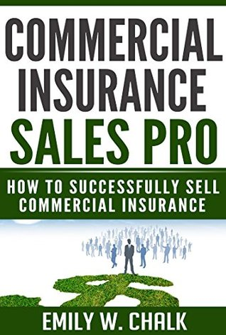 Commercial Insurance Sales Pro: How to Successfully Sell Commercial Insurance