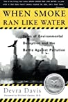 When Smoke Ran Like Water: Tales Of Environmental Deception And The Battle Against Pollution
