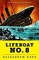 Lifeboat No. 8: An Untold Tale of Love, Loss, and Surviving the Titanic