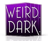Weird. Dark.