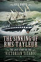 The Sinking of RMS Tayleur : The Lost Story of the Victorian Titanic