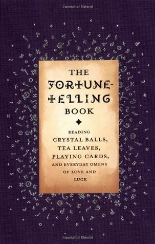 The Fortune-Telling Book: Reading Crystal Balls, Tea Leaves