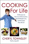 Cooking for Life: 90 Recipes to Reverse Inflammation, Speed Weight Loss, and Energize Your Brain