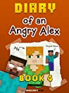 Diary of an Angry Alex: Book 4 (An Unofficial Minecraft Book)