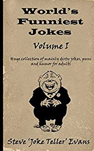 World's Funniest Collection of Jokes (Volume I): Huge Collection of mainly dirty jokes, puns and humor for adults