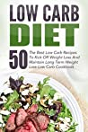 Low Carb Diet: 50 The Best Low Carb Recipes To Kick Off Weight Loss And Maintain Long Term Weight Loss-Low Carb Cookbook