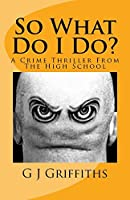 So What Do I Do?: A Crime Thriller from the High School (So What! series #3)