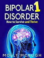 Bipolar 1 Disorder: How to Survive and Thrive