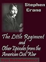 The Little Regiment and Other Episodes of the American Civil War (mobi)