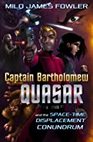 Captain Bartholomew Quasar and the Space-Time Displacement Conundrum (Episode #1-80)