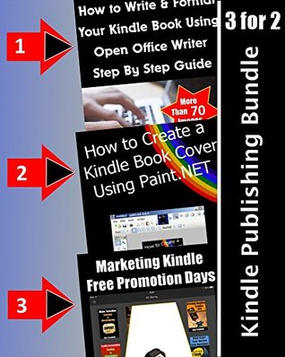 Kindle Publishing Book Bundle: How to Write & Format Kindle Books Using Open Office + How to Create Book Covers Using Paint.net + How to Market Free Promotional Days: Publishing With Free Resources
