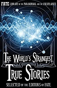 The World's Strangest True Stories: FATE's Library of the Paranormal and the Unknown