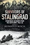 Survivors of Stalingrad: Eyewitness Accounts from the 6th Army, 1942-43