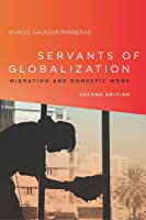 Servants of Globalization: Migration and Domestic Work