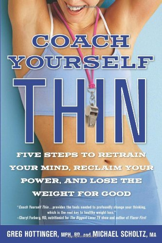 Coach Yourself Thin Five Steps to Retrain Your Mind, Reclaim Your Power, and Lose the Weight for Good