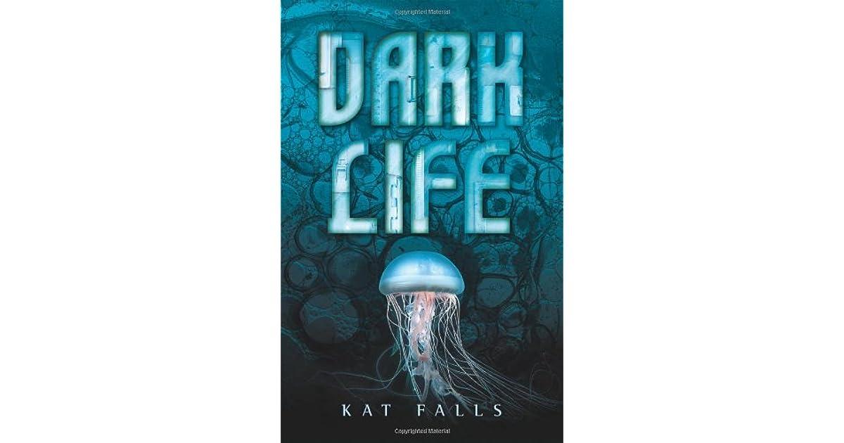 Dark Life Dark Life 1 By Kat Falls