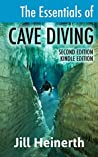 The Essentials of Cave Diving: The latest techniques, equipment and practices for scuba diving in caves and caverns using open circuit, side mount and rebreathers.