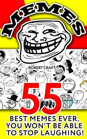 MEMES: 55 Best Memes Ever. You Won't Be Able To Stop Laughing: (Jokes, Funny Pictures, Laugh Out Loud, Cartoons, Funny Books, LOL, ROFL) (Best of FUN: Memes from all over the internet Book 3)