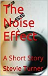 The Noise Effect by Stevie Turner