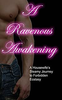 The Ravenous Awakening: A Housewife's Steamy Journey to Forbidden Ecstasy