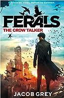 The Crow Talker (Ferals, #1)