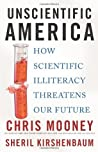 Unscientific America: How Scientific Illiteracy Threatens Our Future