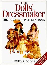 The Dolls' Dressmaker: The Complete Pattern Book