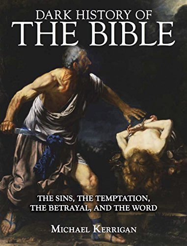 Dark History of the Bible The Sins, the Temptation, the Betrayal and the Word