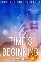Time's Beginning (God's Loophole, #4)
