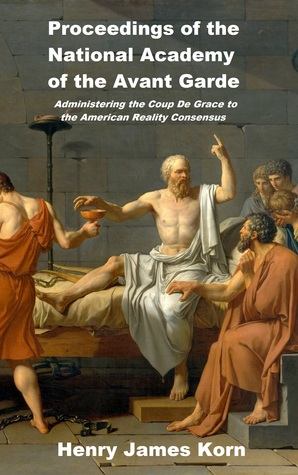 Proceedings of the National Academy of the Avant Garde: Administering the Coup de Grace to the American Reality Consensus