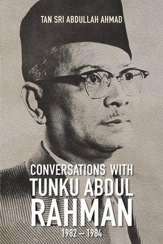 Conversations with Tunku Abdul Rahman: 1982-1984