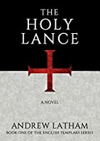 The Holy Lance (The English Templars Series Book 1)
