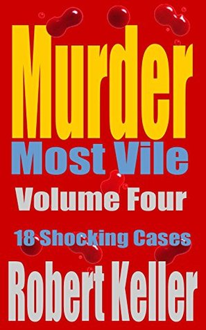 Murder Most Vile: Volume 4: 18 Shocking Cases