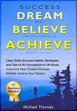 Success: Dream Big, Believe In Yourself, Achieve Anything