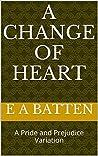 A Change of Heart: A Pride and Prejudice Variation