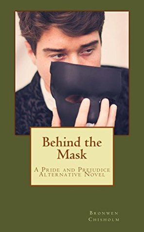 Behind the Mask: A Pride & Prejudice Alternative Novel