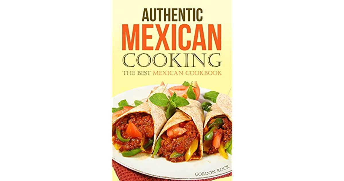 Authentic mexican cooking the best mexican cookbook by gordon rock forumfinder Images