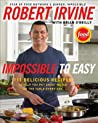 Impossible to Easy: 111 Delicious Recipes to Help You Put Great Meals on the Table Every Day