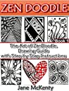 ZEN DOODLE: The Art of Zen Doodle. Drawing Guide with Step by Step Instructions. Book one. (Zen Doodle Art 1)