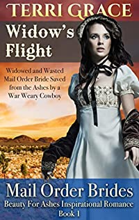 Widow's Flight: Widowed and Wasted Mail Order Bride Saved From The Ashes by a War Weary Cowboy