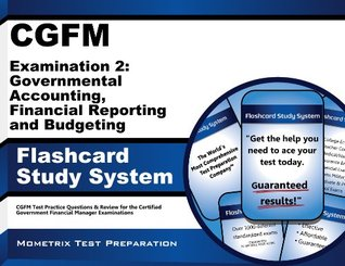 CGFM Examination 2: Governmental Accounting, Financial Reporting and Budgeting Flashcard Study System: CGFM Test Practice Questions & Review for the Certified Government Financial Manager Examinations