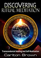 Discovering Ritual Meditation: Transcendental Healing and Self-Realization