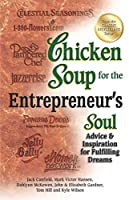 Chicken Soup for the Entrepreneur's Soul: Advice and Inspiration for Fulfilling Dreams